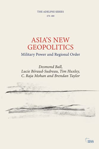 Compare Textbook Prices for Asia's New Geopolitics Adelphi series 1 Edition ISBN 9781032187365 by Desmond Ball,Lucie Béraud-Sudreau,Tim Huxley,Raja Mohan, C.,Brendan Taylor