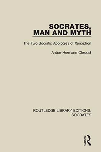 Socrates, Man and Myth: The Two Socratic Apologies of Xenophon (Routledge Library Editions: Socrates)