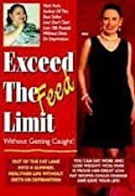 Exceed the Feed Limit Without Getting Caught: Out of the Fat Lane into a Healthier Life Without Diets or Deprivation