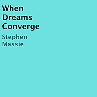 When Dreams Converge                   By:                                                                                                                                 Stephen Massie                               Narrated by:                                                                                                                                 Simon Williams                      Length: 7 hrs and 39 mins     2 ratings     Overall 3.0