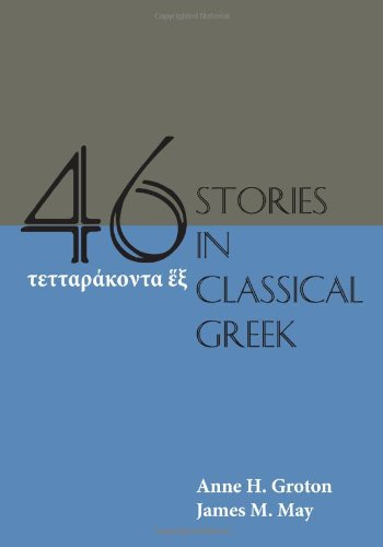 Compare Textbook Prices for Forty-Six Stories in Classical Greek Ancient Greek and English Edition First Edition, New Edition ISBN 9781585106318 by Groton, Anne H.,May, James M.