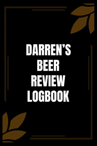 Darren's Beer Review Logbook: A Beer Tasting Log Book for Brewers and Beer Lovers to Rate and Record Your Favorite Brews