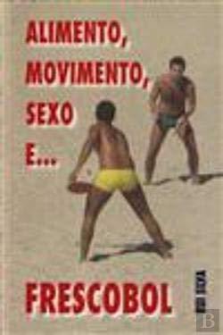 Alimento, Movimento, Sexo e... Frescobol