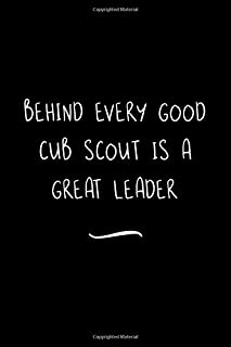 Behind Every Good Cub Scout is a Great Leader: Funny Office Notebook/Journal For Women/Men/Coworkers/Boss/Business Woman/Funny office work desk humor/ Stress Relief Anger Management Journal(6x9 inch)