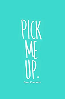 Pick Me Up. by [Sam Ferrante]