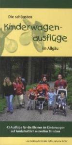 Die schönsten Kinderwagenausflüge in Allgäu: 43 Ausflüge für die Kleinen im Kinderwagen auf landschaftlich reizvollen Strecken