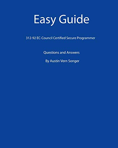 Easy Guide: 312-92 EC-Council Certified Secure Programmer: Questions and Answers