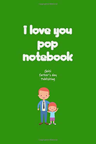 I love you pop notebook: Simple and elegant Love and More! father's day notebook... pretty awesome gift dad \ Dimensions  6.9 in \ Number pages  150