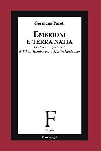 Embrioni e terra natia. Le diverse «fortune» di Viktor Hamburger e Martin Heidegger (Filosofia)