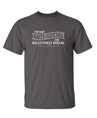 I'm Not Anti-Social Sarcastic Novelty Graphic Funny T Shirt XL Charcoal