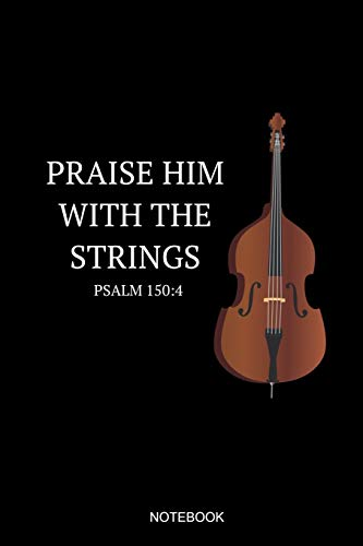 Praise Him With The Strings Psalm 150:4 Notebook: Blank Lined Journal 6x9 – Double Bass Marching Band Church Worship Notebook I Marching Band Member Contrabass Gift for Musicians and Orchestra Fans