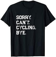 Sorry. Can't. Cycling. Bye. / Cycling Cyclist & Fan Gift T-Shirt
