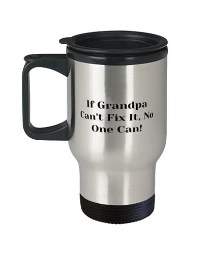 Inspire Grandpa Travel Mug, If Grandpa Can't Fix It, No One Can!, Present For Big Daddy, Fun From Grandson