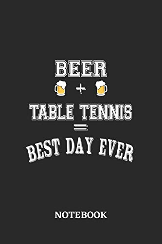 BEER + TABLE TENNIS = Best Day Ever Notebook: 6x9 inches - 1