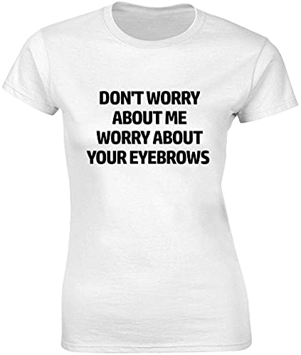 Don't Worry About Me Worry About Your Eyebrows - Camiseta para mujer