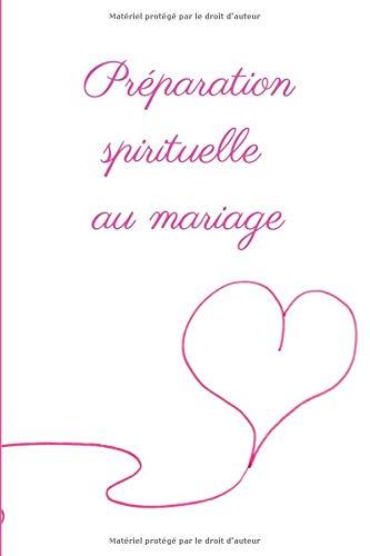 Préparation spirituelle au mariage: Carnet de préparation spirituelle au mariage. 100 pages. 6*9 pouces. Couverture mate.