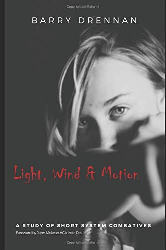 LIGHT, WIND & MOTION: A Study of Short System Combatives (Fairbairn Protocol H2H Textbooks)