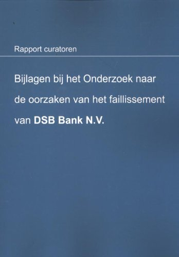 Bijlagen bij het onderzoek naar de oorzaken van het faillissement van DSB Bank N.V. (Rapport curatoren)