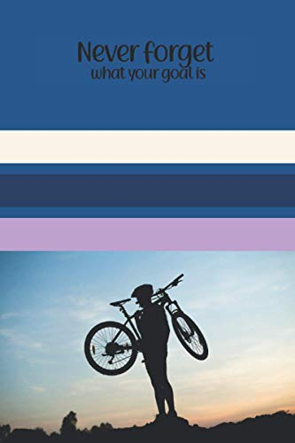 Never Forget What Your Goal Is, Bicycle Training Notebook, Beach Bike Basket, Bicycle Trainers For Indoor Riding: Notebook Size 6x9 Inches 120 Pages