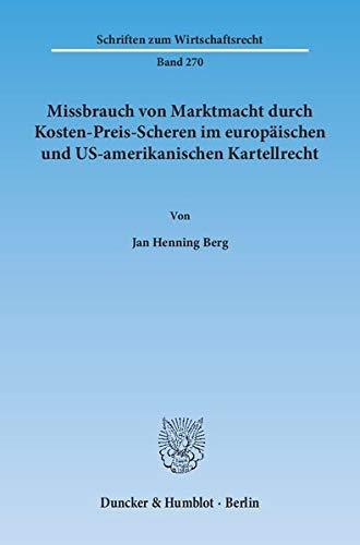 Missbrauch von Marktmacht durch Kosten-Preis-Scheren im europäischen und US-amerikanischen Kartellrecht. (Schriften zum Wirtschaftsrecht, Band 270)