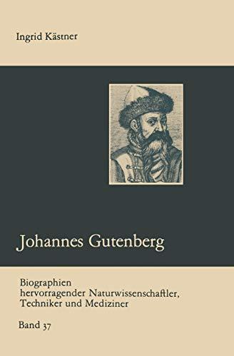 Johannes Gutenberg (Biographien hervorragender Naturwissenschaftler, Techniker und Mediziner, 37, Band 37)