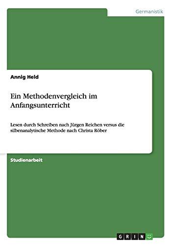 Ein Methodenvergleich im Anfangsunterricht: Lesen durch Schreiben nach Jürgen Reichen versus die silbenanalytische Methode nach Christa Röber