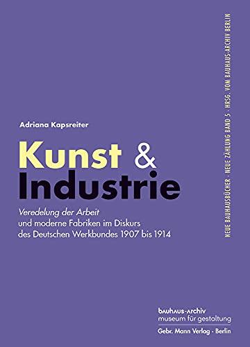Kunst & Industrie: Veredelung Der Arbeit Und Moderne Fabriken Im Diskurs Des Deutschen Werkbundes 19