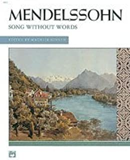 COMPLETE MENDELSSOHN SONGS WITHOUT WORDS for the piano (AN ALFRED MASTERWORK EDITION)