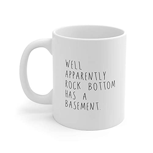 Well Apparently Rock Bottom Has A Basement Funny Coffee or Tea Mug, Great Coffee Gift for Friend or Family In Alcohol or Drug Recovery