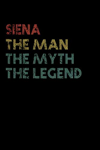 Siena The Man The Myth The Legend Notebook / Journal: Personalized Name Birthday Gift, 110 Pages, 6 x 9 inches... Present Ideas, Journal, College - Perfect Gift For Siena