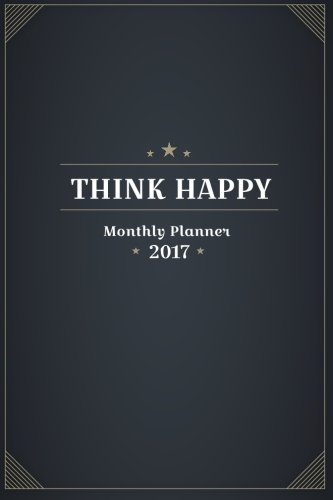 Think Happy: Personal - Monthly Planner 2017 Gold Monthly Planner &notebook , Journaling Inspiration for Positivity: Volume 1