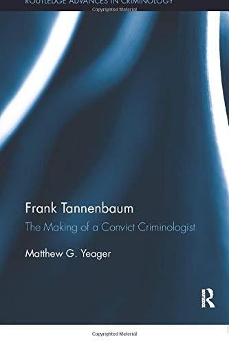 Frank Tannenbaum: The Making of a Convict Criminologist (Routledge Advances in Criminology, Band 19)