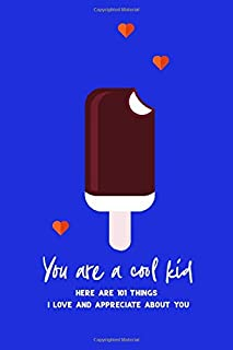 You Are A Cool Kid, Here are 101 things I love and Appreciate About You: Personalized gift for your son, daughter, grandch...