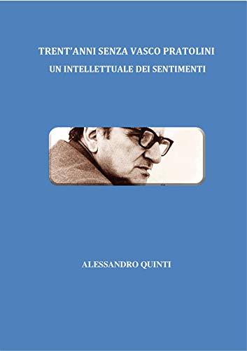 Trent'anni senza Vasco Pratolini - Un intellettuale dei sentimenti (Italian Edition)