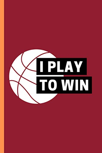 """I Play To win: Perfect Gift For Basketball Lovers 