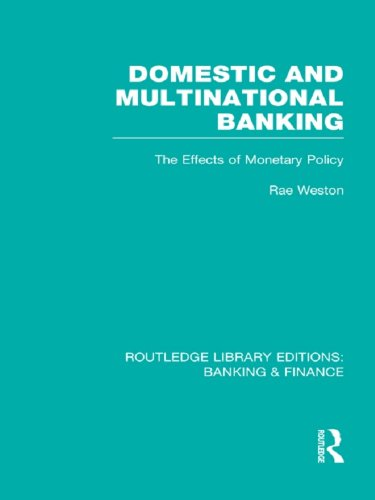 Domestic and Multinational Banking (RLE Banking & Finance): The Effects of Monetary Policy (Routledge Library Editions: Banking & Finance) (English Edition)