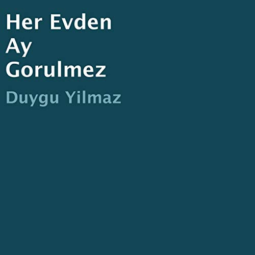 Her Evden Ay Görünmez [The Moon Is Visible from Every Home] audiobook cover art