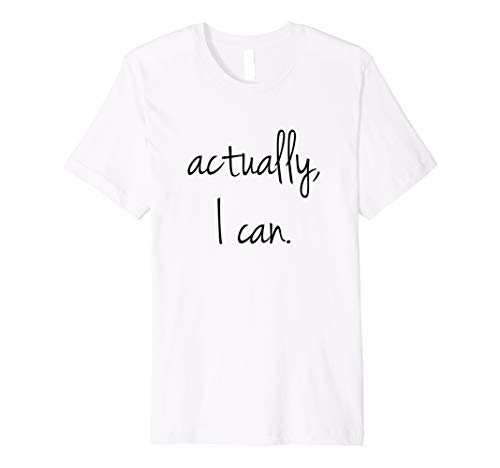 Actually, I Can T-Shirt - Popular Encouraging Quote