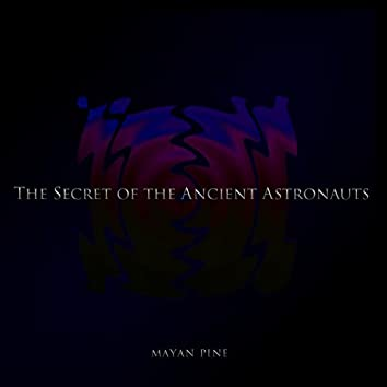 The Secret of the Ancient Astronauts