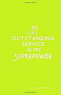 Oustanding Service is my Superpower Recognition Praise Journal: Recognize employees, co-workers, partners, friends for a job well done. Easy, ... Praise Journals, Customer Service Gifts