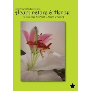 Acupuncture and Herbs: An Integrated Approach to Health and Healing