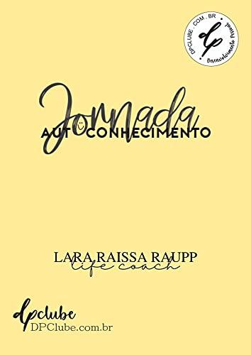 JORNADA DO AUTOCONHECIMENTO (JORNADAS COM LARA RAUPP LIFE COACH Livro 1) (Portuguese Edition)