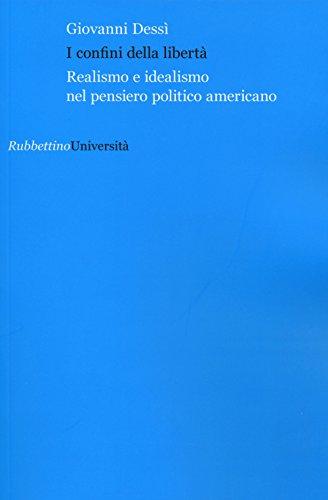 I confini della libertà. Realismo e idealismo nel pensiero politico americano