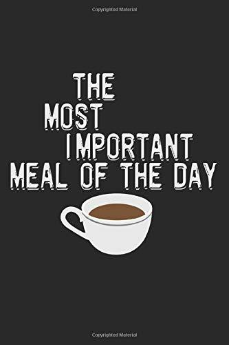 The Most Important Meal Of The Day: A5 Notizbuch, 120 Seiten liniert, Kaffee Koffein Espresso Kaffeetasse