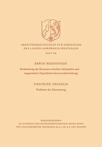 Beobachtung Der Resonanz Zwischen Elektrischer Und Magnetischer Hyperfeinstrukturwechselwirkung. Probleme Der Zeitmessung (German Edition) ... Landes Nordrhein-Westfalen (188), Band 188)