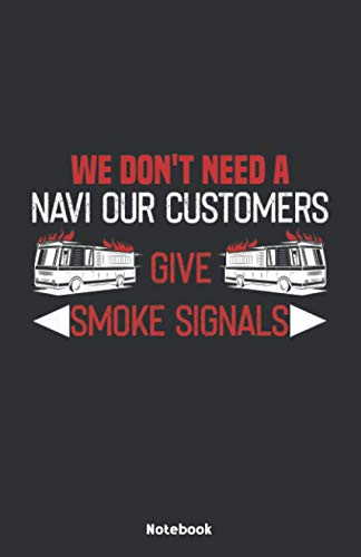 We dont need a Navi our Customers give Smoke Signals Notebook: Notebook 5,5x8,5