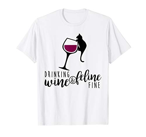 Drinking Wine and Feline Fine Shirt, Funny Cat Lady Gift