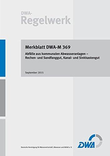 Merkblatt DWA-M 369 Abfälle aus kommunalen Abwasseranlagen - Rechen- und Sandfanggut, Kanal- und Sinkkastengut (DWA-Regelwerk)