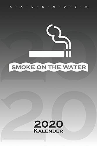 Smoke on the Water Zigarette Kalender 2020: Jahreskalender für Spaßvögel mit Sinn zum Humor