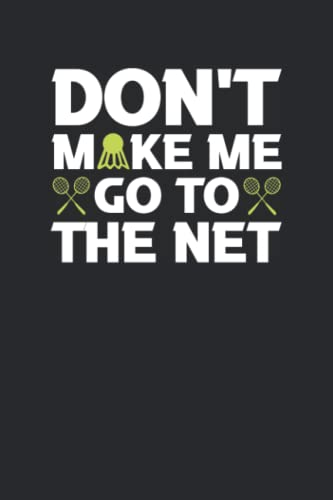 Compare Textbook Prices for Don't Make Me Go To The Net: Notebook for Badminton Player Boys and Girls wide lined Journal for Racket Sports Lovers, 120 Pages, 6x9  ISBN 9798498685267 by Designs, Fun Trendy Badminton Lover